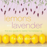 Lemons and Lavender : The Eco Guide to Better Homekeeping - Billee Sharp