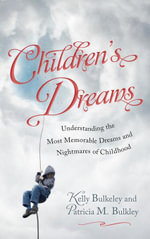 Children's Dreams : Understanding the Most Memorable Dreams and Nightmares of Childhood - Kelly Bulkeley