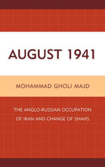 August 1941 : The Anglo-Russian Occupation of Iran and Change of Shahs - Mohammad Gholi Majd