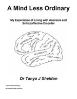 A Mind Less Ordinary : My Experience of Living with Anorexia and Schizoaffective Disorder - Dr Tanya J Sheldon