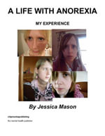 A Life with Anorexia : My Experience - Jessica Mason