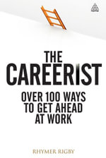The Careerist : Over 100 Ways to Get Ahead at Work - Rhymer Rigby