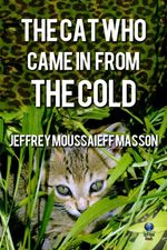 The Cat Who Came in From the Cold - Jeffrey Moussaieff Masson