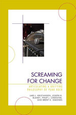 Screaming for Change : Articulating a Unifying Philosophy of Punk Rock - Lars J. Kristiansen