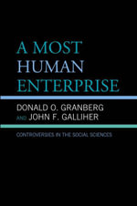 A Most Human Enterprise : Controversies in the Social Sciences - Donald O. Granberg
