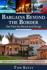 Bargains Beyond the Border - Get Past the Blood and Drugs : Mexico's Lower Cost of Living Can Avert a Tearful Retirement - Tom MD Kelly
