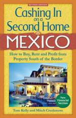 Cashing In On a Second Home in Mexico : How to Buy, Rent and Profit from Property South of the Border - Tom Kelly
