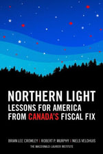 Northern Light : Lessons for America from Canada's Fiscal Fix - Brian Lee Crowley
