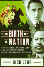 The Birth of a Nation : How a Legendary Filmmaker and a Crusading Editor Reignited America's Civil War - Dick Lehr