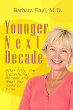Younger Next Decade : After Fifty, the Transitional Decade, and what You Need to Know - Ph.D., Barbara Abel