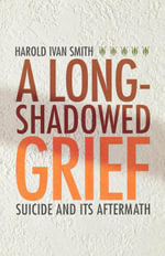 A Long-Shadowed Grief : Suicide and Its Aftermath - Harld Ivan Smith