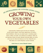 Growing Your Own Vegetables : An Encyclopedia of Country Living Guide - Carla Emery