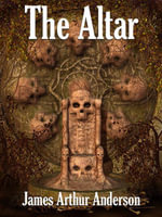 The Altar : A Novel of Horror - James Arthur Anderson