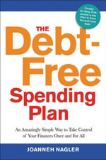 The Debt-Free Spending Plan : An Amazingly Simple Way to Take Control of Your Finances Once and for All - Joanneh Nagler