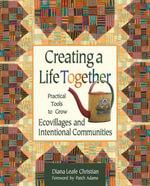 Creating a Life Together : Practical Tools to Grow Ecovillages and Intentional Communities - Diana Leafe Christian