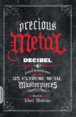 Precious Metal : Decibel Presents the Stories Behind 25 Extreme Metal Masterpieces - Albert Mudrian