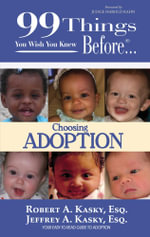 99 Things You Wish You Knew Before Choosing Adoption - Esq., Robert A Kasky