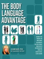The Body Language Advantage : Maximize Your Personal and Professional Relationships with this Ultimate Photo Guide to Deciphering - Lillian Glass