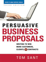 Persuasive Business Proposals : Writing to Win More Customers, Clients, and Contracts - Tom SANT