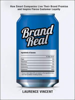 Brand Real : How Smart Companies Live Their Brand Promise and Inspire Fierce Customer Loyalty - Laurence VINCENT