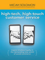 High-Tech, High-Touch Customer Service : Inspire Timeless Loyalty in the Demanding New World of Social Commerce - Micah Solomon