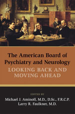 The American Board of Psychiatry and Neurology : Looking Back and Moving Ahead