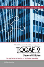 TOGAF 9 Foundation Part 1 Exam Preparation Course in a Book for Passing the TOGAF 9 Foundation Part 1 Certified Exam - The How To Pass on Your First T - William Maning
