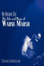 An Unsung Cat : The Life and Music of Warne Marsh - Safford Chamberlain