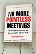 No More Pointless Meetings : Breakthrough Sessions That Will Revolutionize the Way You Work - Martin MURPHY