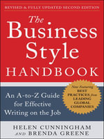 The Business Style Handbook, Second Edition : An A-to-Z Guide for Effective Writing on the Job: An A-to-Z Guide for Effective Writing on the Job - Helen Cunningham