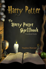 Harry Potter - The Harry Potter Spellbook - Unofficial Guide - Stephen Eastment