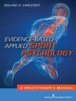 Evidence-Based Applied Sport Psychology : A Practitioner's Manual - Roland A., PhD Carlstedt