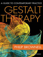 Gestalt Therapy : A Guide to Contemporary Practice - Psy. D. Dr. Philip Brownell M. Div.