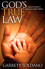 God's True Law : A Parent's Guide to Raising Successful Children - Garrett Soldano