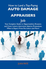 How to Land a Top-Paying Auto damage appraisers Job : Your Complete Guide to Opportunities, Resumes and Cover Letters, Interviews, Salaries, Promotions - Juan Pate