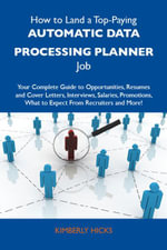 How to Land a Top-Paying Automatic data processing planner Job : Your Complete Guide to Opportunities, Resumes and Cover Letters, Interviews, Salaries, - Kimberly Hicks