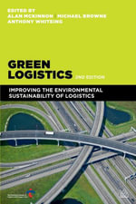Green Logistics : Improving the Environmental Sustainability of Logistics - Alan, Prof McKinnon