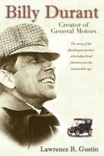 Billy Durant : Creator of General Motors - Lawrence R. Gustin