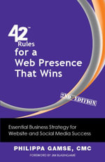 42 Rules for a Web Presence That Wins (2nd Edition) : Essential Business Strategy for Website and Social Media Success - Philippa Gamse