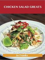 Chicken Salad Greats : Delicious Chicken Salad Recipes, The Top 55 Chicken Salad Recipes - Jo Franks