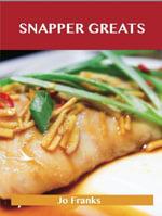Snapper Greats : Delicious Snapper Recipes, The Top 47 Snapper Recipes - Jo Franks