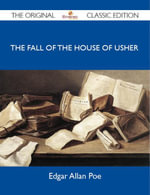 The Fall of the House of Usher - The Original Classic Edition - Edgar Allan Poe