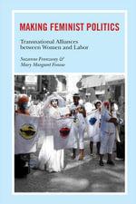 Making Feminist Politics : Transnational Alliances between Women and Labor - Suzanne Franzway