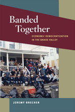 Banded Together : Economic Democratization in the Brass Valley - Jeremy Brecher