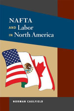NAFTA and Labor in North America - Norman Caulfield