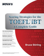 Scoring Strategies for the TOEFL iBT : A Complete Guide - Bruce Stirling