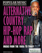 Alternative, Country, Hip-Hop, Rap, and More : Music from the 1980s to Today