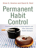 Permanent Habit Control : Practitioner's Guide to Using Hypnosis and Other Alternative Health Strategies - ABPP Dr. Brian Grodner PhD