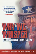 Why We Whisper : Restoring Our Right to Say It's Wrong - David J. Woodard