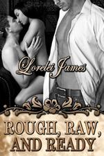 Rough, Raw and Ready - Lorelei James